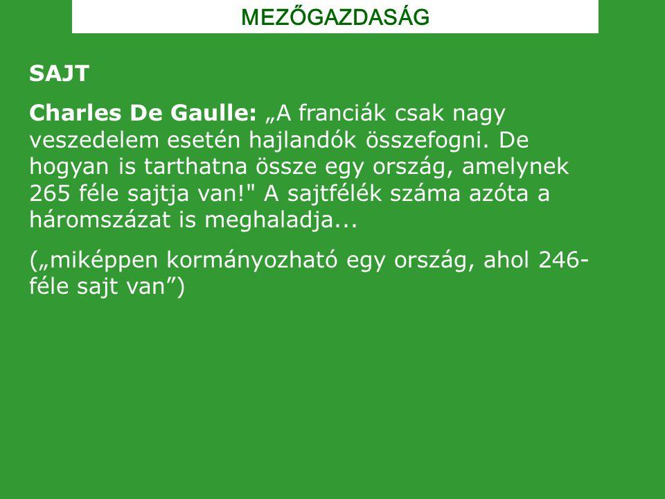 """MEZŐGAZDASÁG SAJT Charles De Gaulle: """"A franciák csak nagy veszedelem esetén hajlandók összefogni. De hogyan is tarthatna össze egy ország, amelynek 2"""