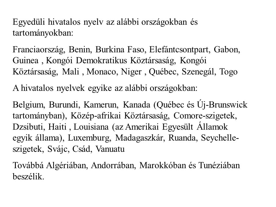 Egyedüli hivatalos nyelv az alábbi országokban és tartományokban: Franciaország, Benin, Burkina Faso, Elefántcsontpart, Gabon, Guinea, Kongói Demokrat