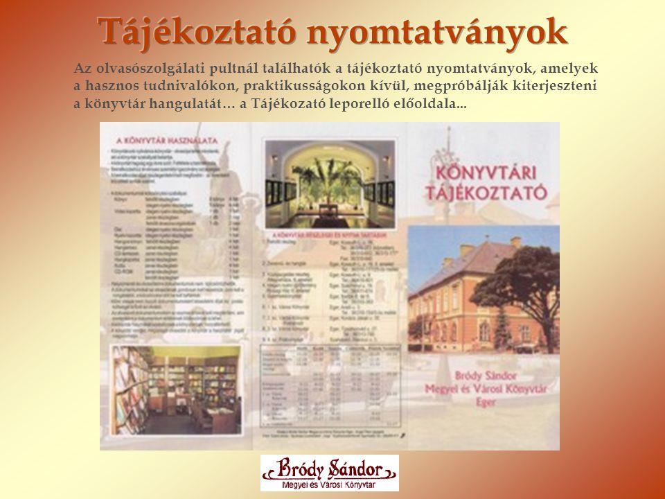 Az olvasószolgálati pultnál találhatók a tájékoztató nyomtatványok, amelyek a hasznos tudnivalókon, praktikusságokon kívül, megpróbálják kiterjeszteni