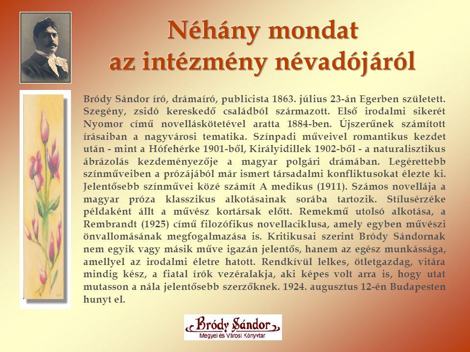 Bródy Sándor író, drámaíró, publicista 1863. július 23-án Egerben született. Szegény, zsidó kereskedő családból származott. Első irodalmi sikerét Nyom