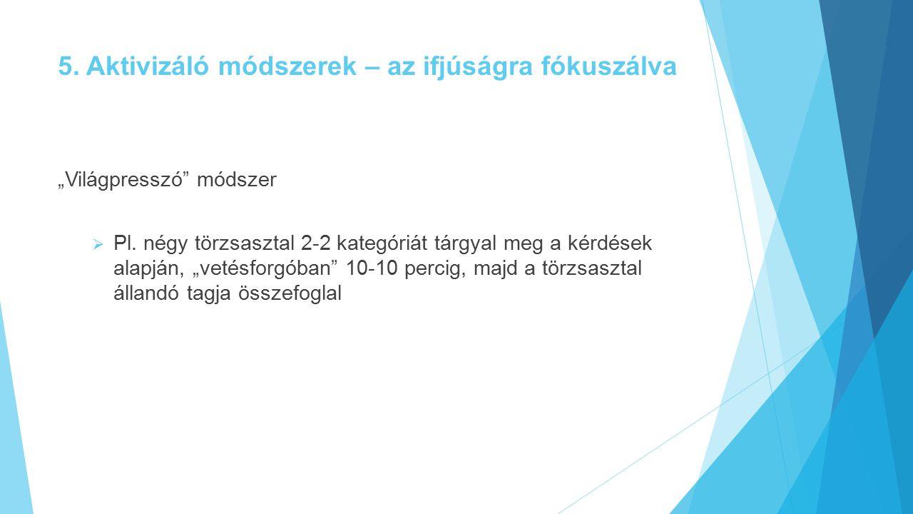 """5.Aktivizáló módszerek – az ifjúságra fókuszálva """"Világpresszó módszer  Pl."""