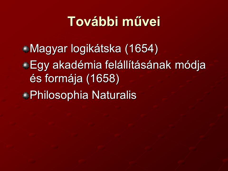 További művei Magyar logikátska (1654) Egy akadémia felállításának módja és formája (1658) Philosophia Naturalis