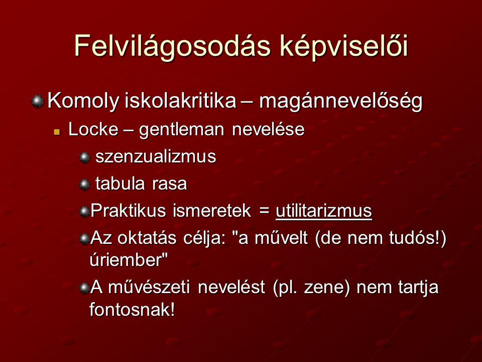 Felvilágosodás képviselői Komoly iskolakritika – magánnevelőség Locke – gentleman nevelése Locke – gentleman nevelése szenzualizmus szenzualizmus tabu