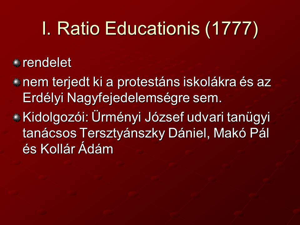 I. Ratio Educationis (1777) rendelet nem terjedt ki a protestáns iskolákra és az Erdélyi Nagyfejedelemségre sem. Kidolgozói: Ürményi József udvari tan