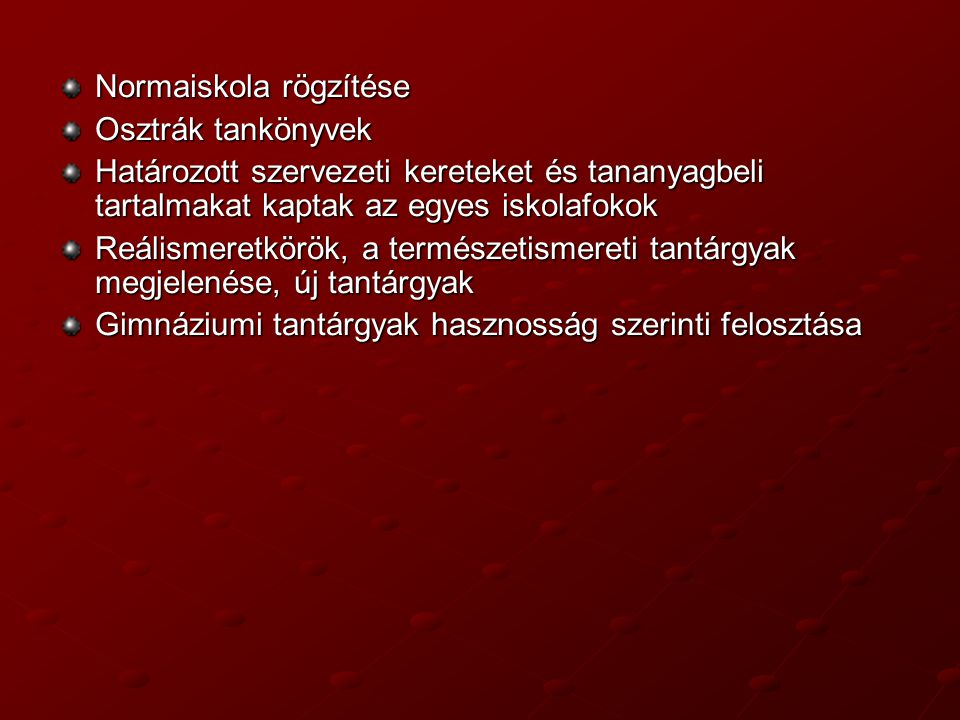 Normaiskola rögzítése Osztrák tankönyvek Határozott szervezeti kereteket és tananyagbeli tartalmakat kaptak az egyes iskolafokok Reálismeretkörök, a t