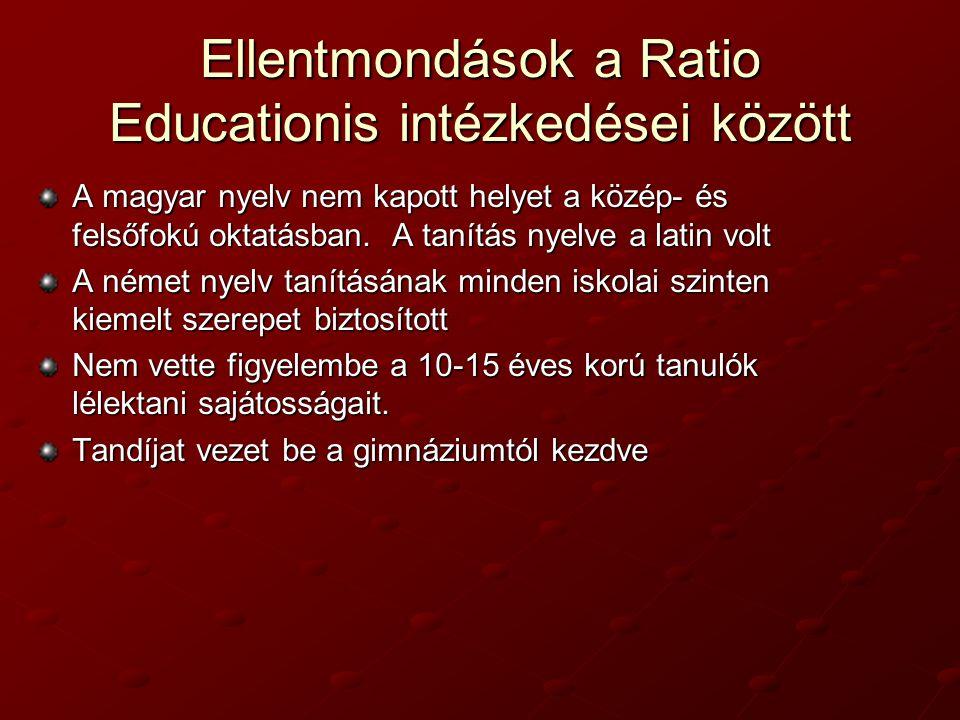 Ellentmondások a Ratio Educationis intézkedései között A magyar nyelv nem kapott helyet a közép- és felsőfokú oktatásban. A tanítás nyelve a latin vol