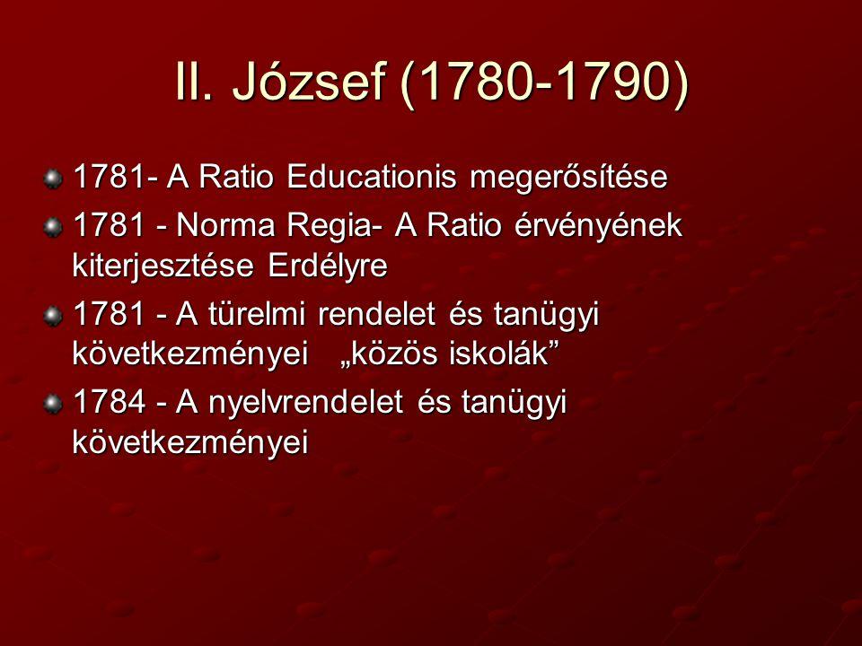 II. József (1780-1790) 1781- A Ratio Educationis megerősítése 1781 - Norma Regia- A Ratio érvényének kiterjesztése Erdélyre 1781 - A türelmi rendelet