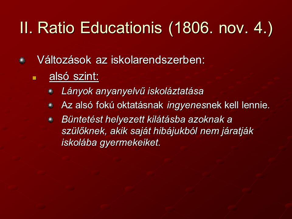 II. Ratio Educationis (1806. nov. 4.) Változások az iskolarendszerben: alsó szint: alsó szint: Lányok anyanyelvű iskoláztatása Az alsó fokú oktatásnak