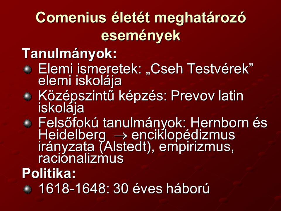 """Comenius életét meghatározó események Tanulmányok: Elemi ismeretek: """"Cseh Testvérek"""" elemi iskolája Középszintű képzés: Prevov latin iskolája Felsőfok"""