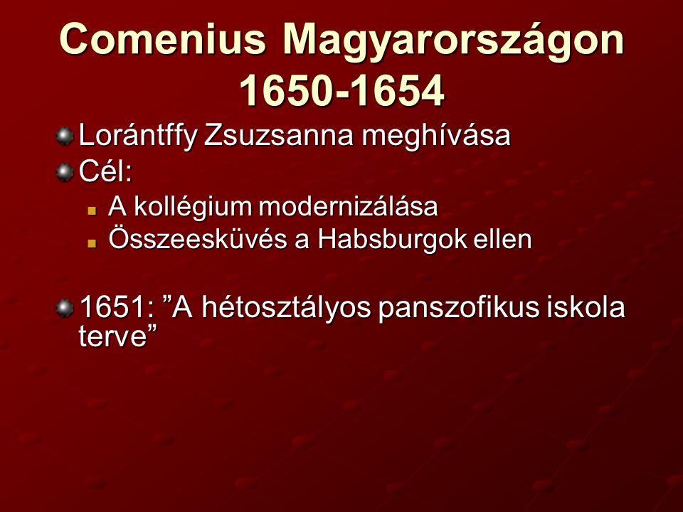 Comenius Magyarországon 1650-1654 Lorántffy Zsuzsanna meghívása Cél: A kollégium modernizálása A kollégium modernizálása Összeesküvés a Habsburgok ell