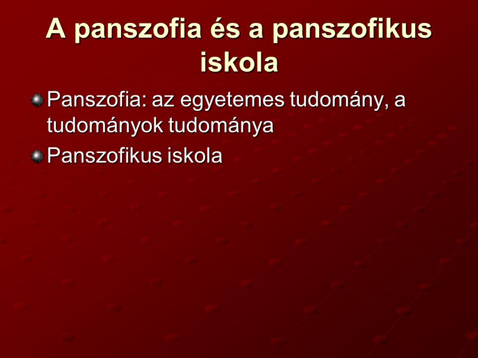 A panszofia és a panszofikus iskola Panszofia: az egyetemes tudomány, a tudományok tudománya Panszofikus iskola
