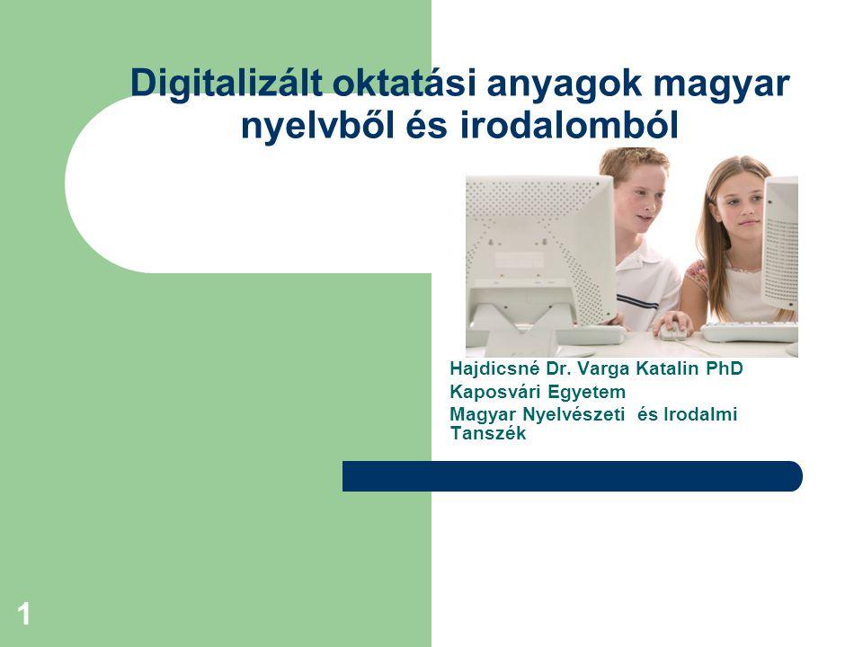 1 Digitalizált oktatási anyagok magyar nyelvből és irodalomból Hajdicsné Dr.