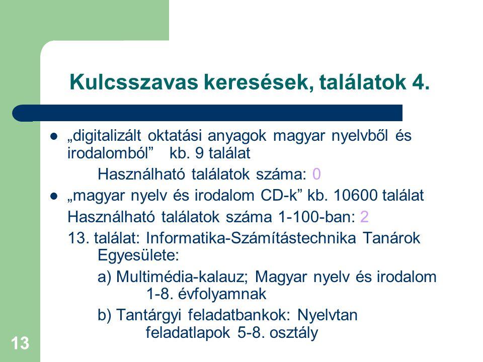 """13 Kulcsszavas keresések, találatok 4. """"digitalizált oktatási anyagok magyar nyelvből és irodalomból"""" kb. 9 találat Használható találatok száma: 0 """"ma"""
