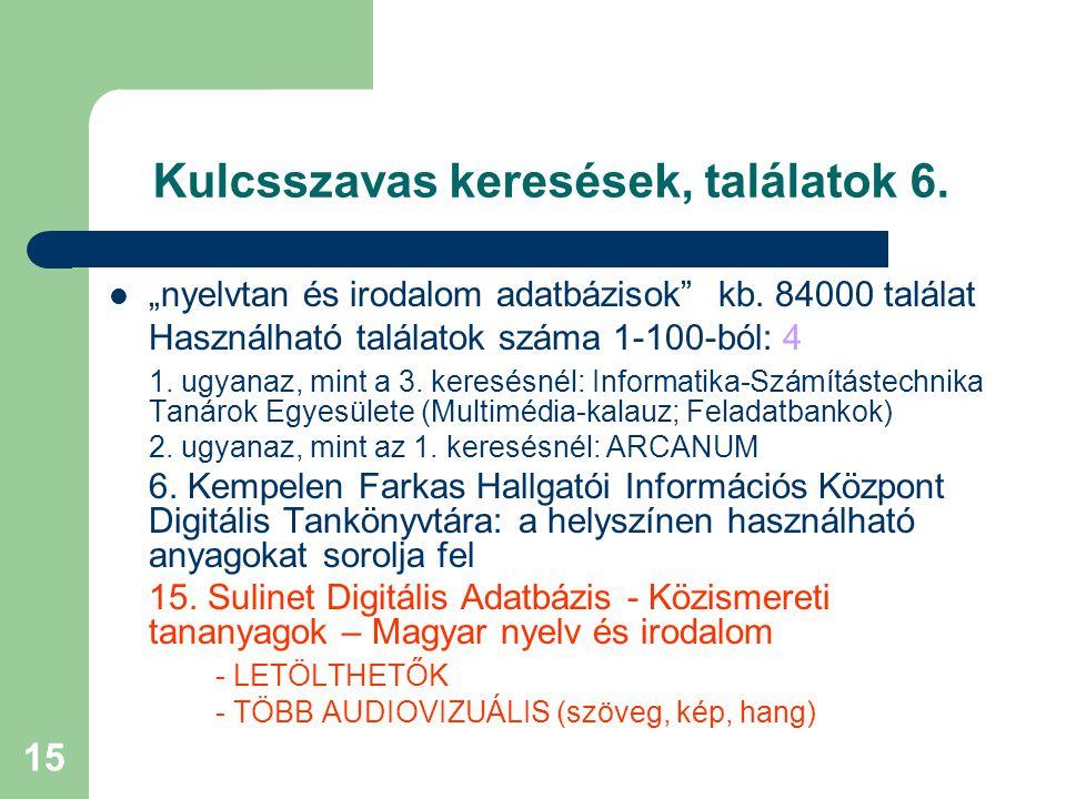"""15 Kulcsszavas keresések, találatok 6. """"nyelvtan és irodalom adatbázisok"""" kb. 84000 találat Használható találatok száma 1-100-ból: 4 1. ugyanaz, mint"""