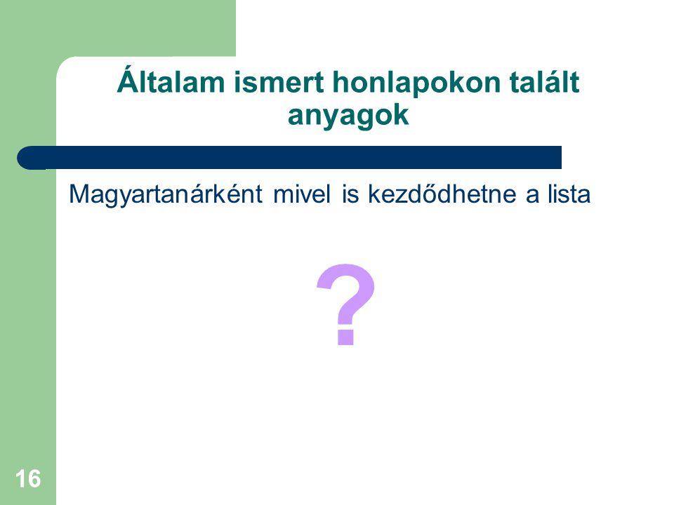 16 Általam ismert honlapokon talált anyagok Magyartanárként mivel is kezdődhetne a lista ?