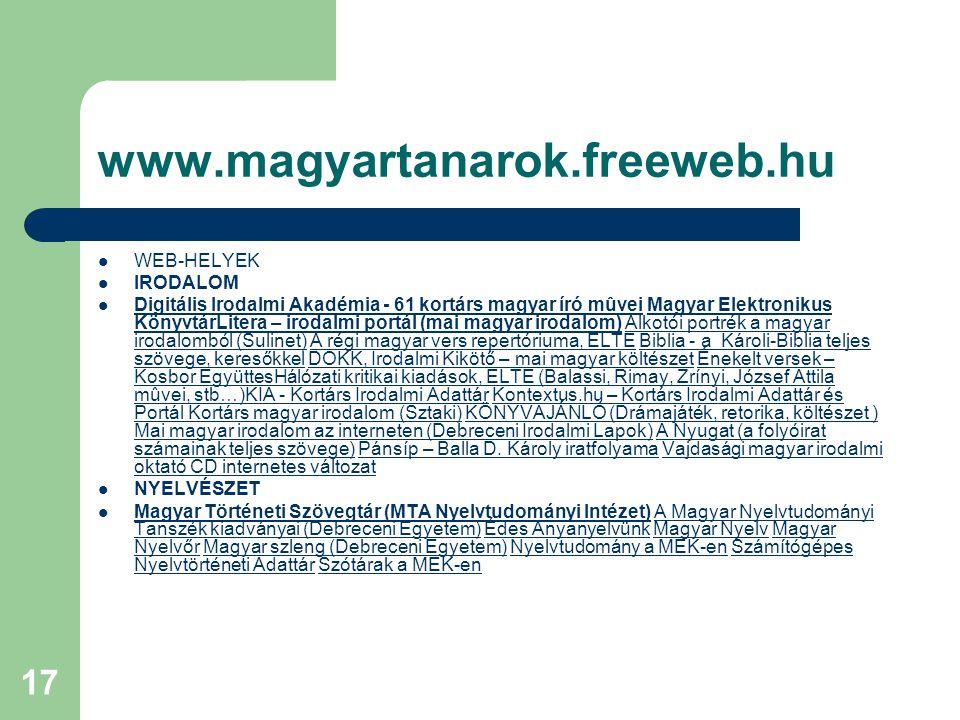 17 www.magyartanarok.freeweb.hu WEB-HELYEK IRODALOM Digitális Irodalmi Akadémia - 61 kortárs magyar író mûvei Magyar Elektronikus KönyvtárLitera – iro