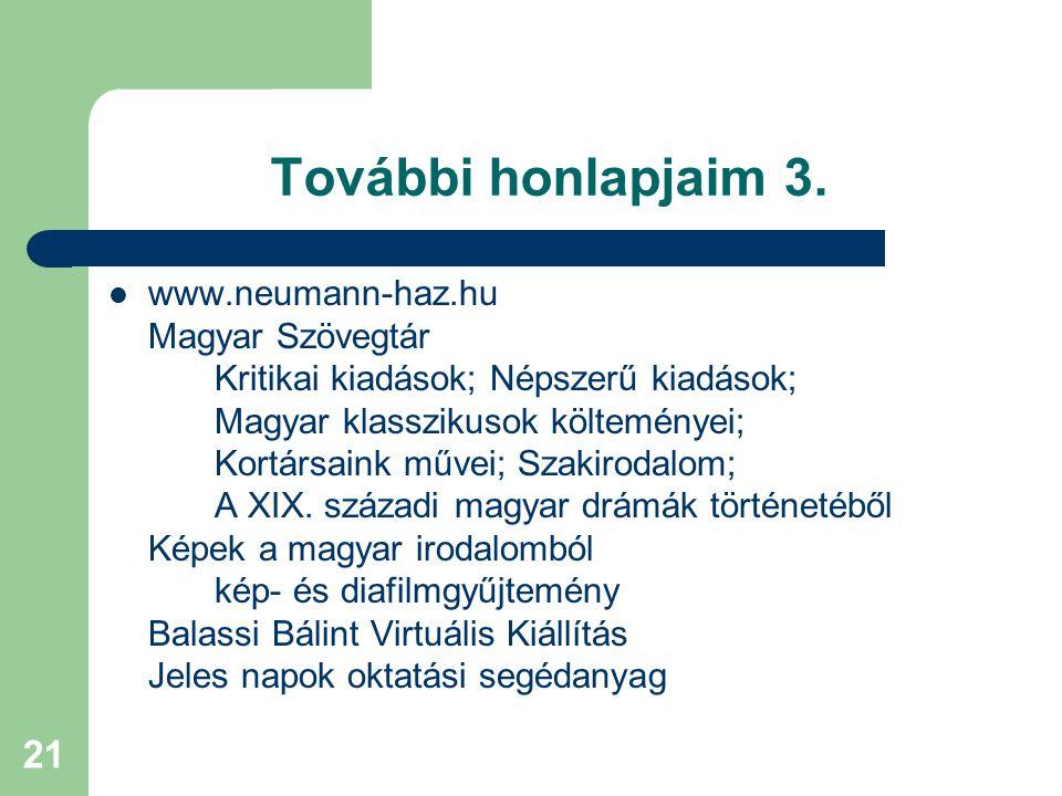 21 További honlapjaim 3. www.neumann-haz.hu Magyar Szövegtár Kritikai kiadások; Népszerű kiadások; Magyar klasszikusok költeményei; Kortársaink művei;