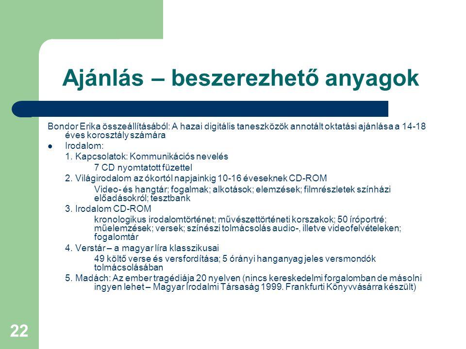 22 Ajánlás – beszerezhető anyagok Bondor Erika összeállításából: A hazai digitális taneszközök annotált oktatási ajánlása a 14-18 éves korosztály szám
