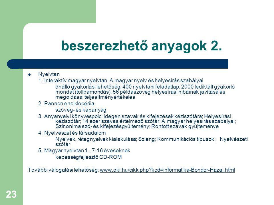 23 beszerezhető anyagok 2. Nyelvtan 1. Interaktív magyar nyelvtan. A magyar nyelv és helyesírás szabályai önálló gyakorlási lehetőség: 400 nyelvtani f