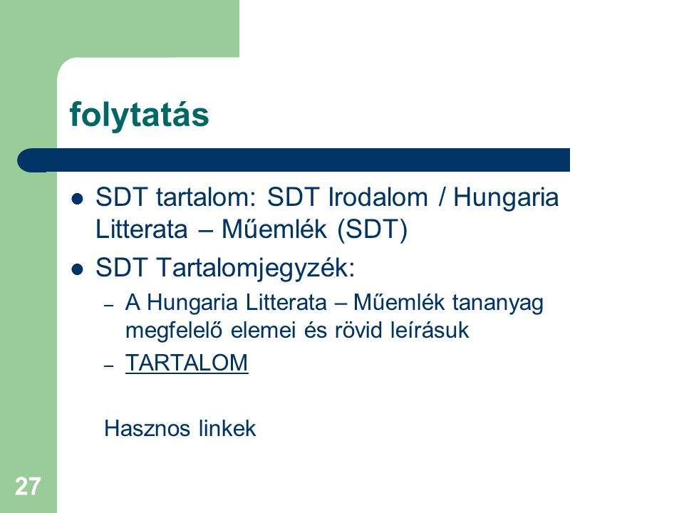 27 folytatás SDT tartalom: SDT Irodalom / Hungaria Litterata – Műemlék (SDT) SDT Tartalomjegyzék: – A Hungaria Litterata – Műemlék tananyag megfelelő