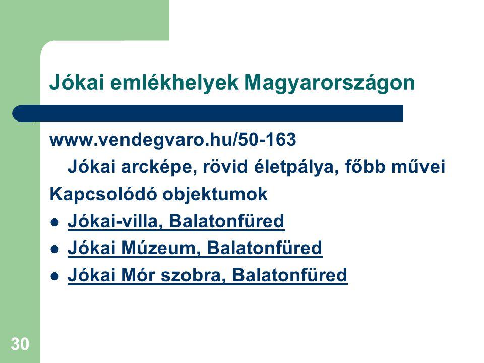 30 Jókai emlékhelyek Magyarországon www.vendegvaro.hu/50-163 Jókai arcképe, rövid életpálya, főbb művei Kapcsolódó objektumok Jókai-villa, Balatonfüre