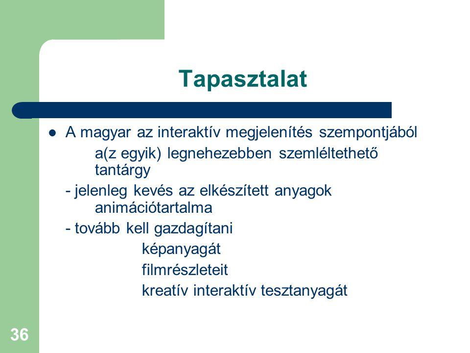 36 Tapasztalat A magyar az interaktív megjelenítés szempontjából a(z egyik) legnehezebben szemléltethető tantárgy - jelenleg kevés az elkészített anyagok animációtartalma - tovább kell gazdagítani képanyagát filmrészleteit kreatív interaktív tesztanyagát