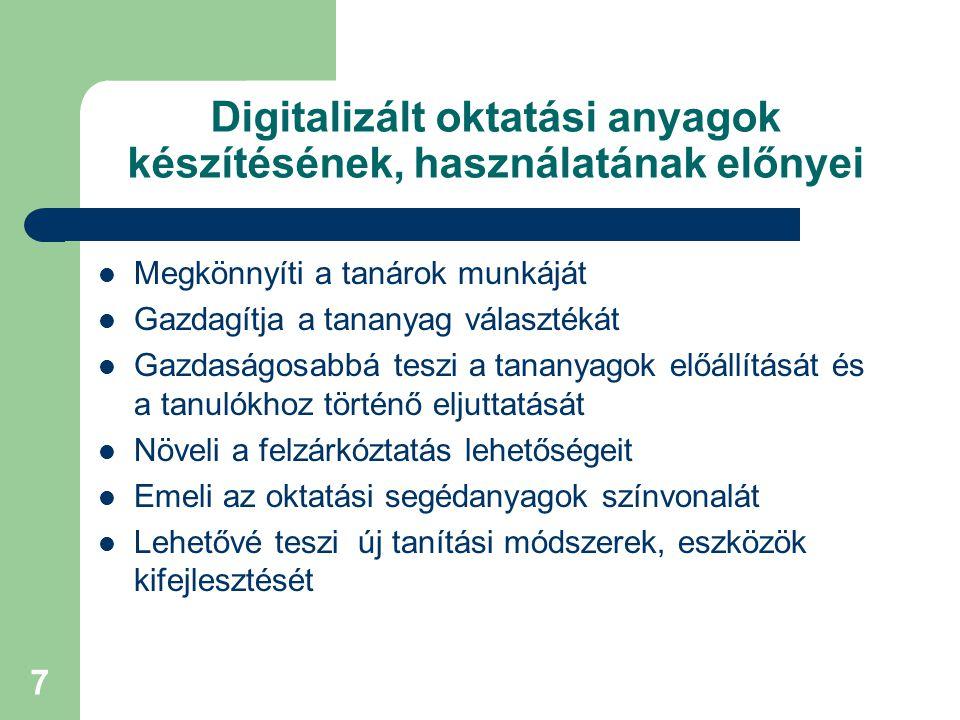 7 Digitalizált oktatási anyagok készítésének, használatának előnyei Megkönnyíti a tanárok munkáját Gazdagítja a tananyag választékát Gazdaságosabbá te