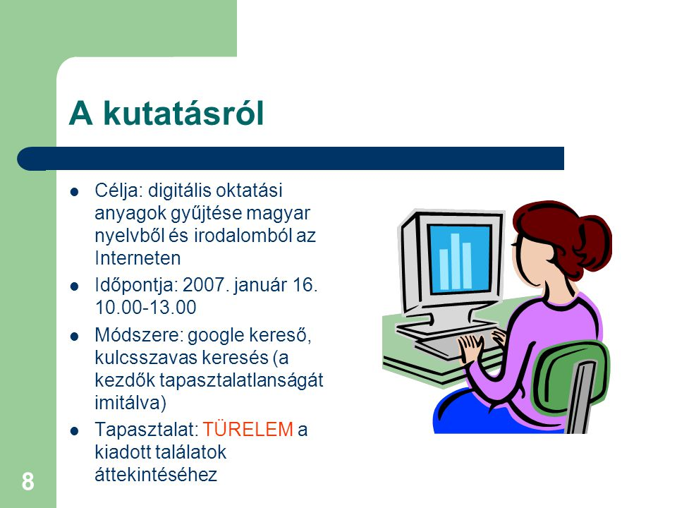 8 A kutatásról Célja: digitális oktatási anyagok gyűjtése magyar nyelvből és irodalomból az Interneten Időpontja: 2007. január 16. 10.00-13.00 Módszer