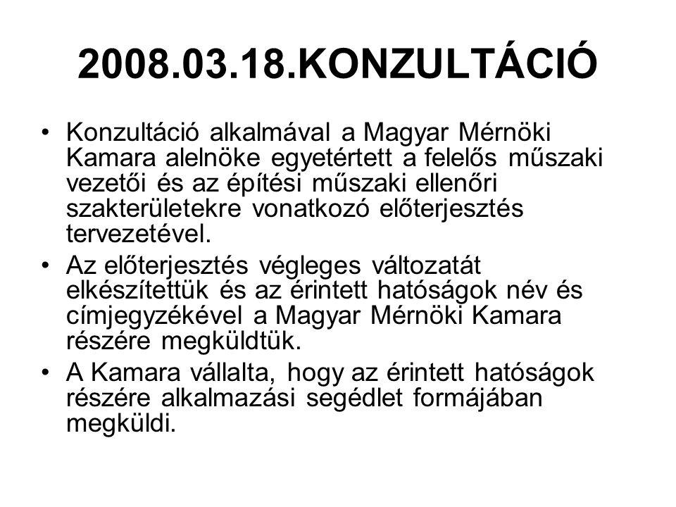 2008.03.18.KONZULTÁCIÓ Konzultáció alkalmával a Magyar Mérnöki Kamara alelnöke egyetértett a felelős műszaki vezetői és az építési műszaki ellenőri szakterületekre vonatkozó előterjesztés tervezetével.