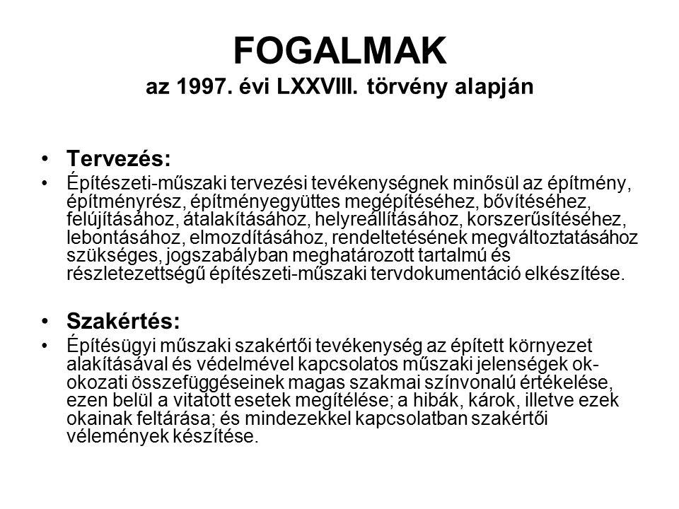 FOGALMAK az 1997. évi LXXVIII. törvény alapján Tervezés: Építészeti-műszaki tervezési tevékenységnek minősül az építmény, építményrész, építményegyütt