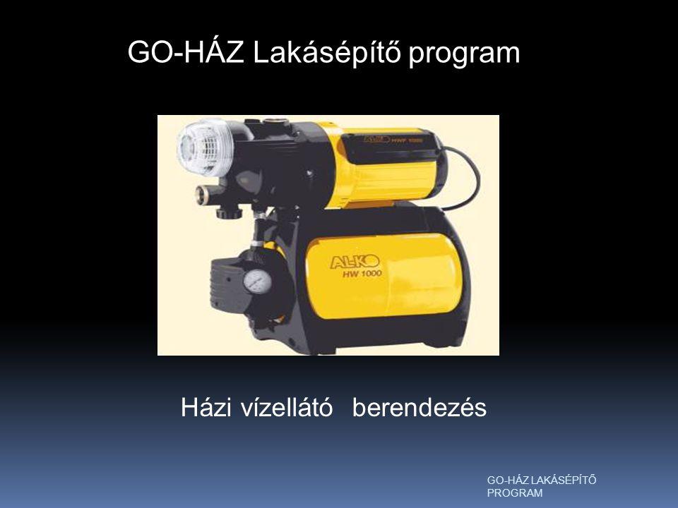 GO-HÁZ LAKÁSÉPÍTŐ PROGRAM GO-HÁZ Lakásépítő program Házi vízellátó berendezés