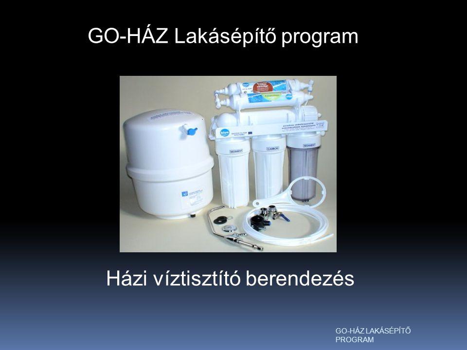 GO-HÁZ LAKÁSÉPÍTŐ PROGRAM GO-HÁZ Lakásépítő program Házi víztisztító berendezés