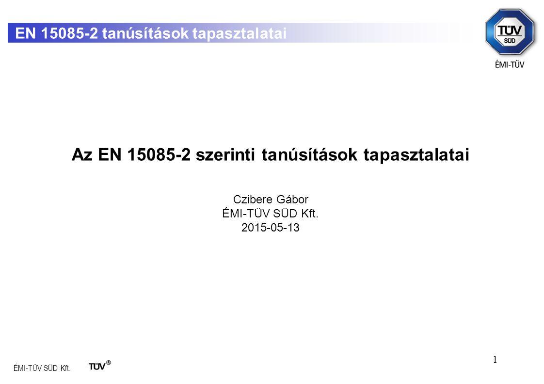 ÉMI-TÜV SÜD Kft.Az EN 15085-2 szerinti tanúsítások tapasztalatai Czibere Gábor ÉMI-TÜV SÜD Kft.