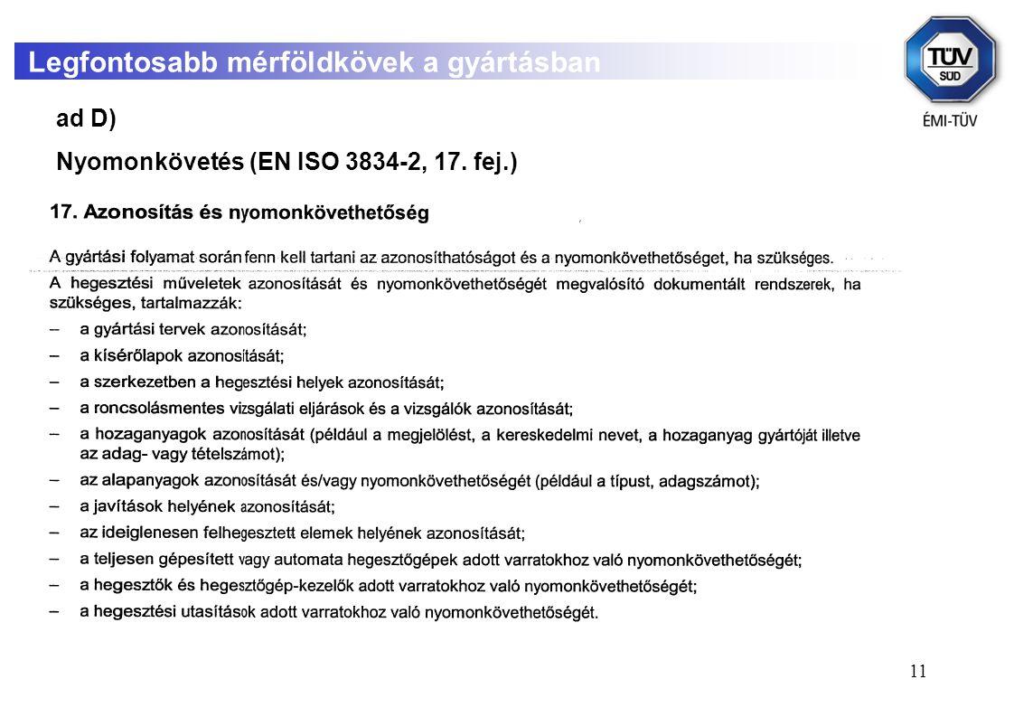 11 Legfontosabb mérföldkövek a gyártásban ad D) Nyomonkövetés (EN ISO 3834-2, 17. fej.)