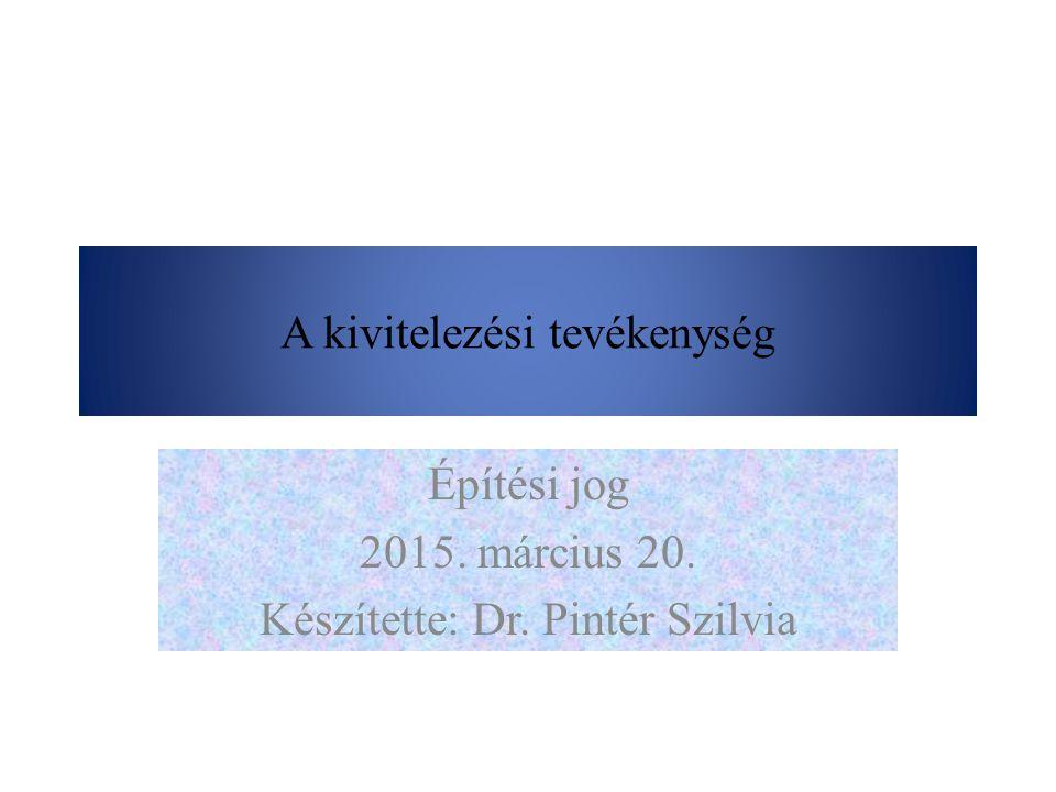 A kivitelezési tevékenység Építési jog 2015. március 20. Készítette: Dr. Pintér Szilvia