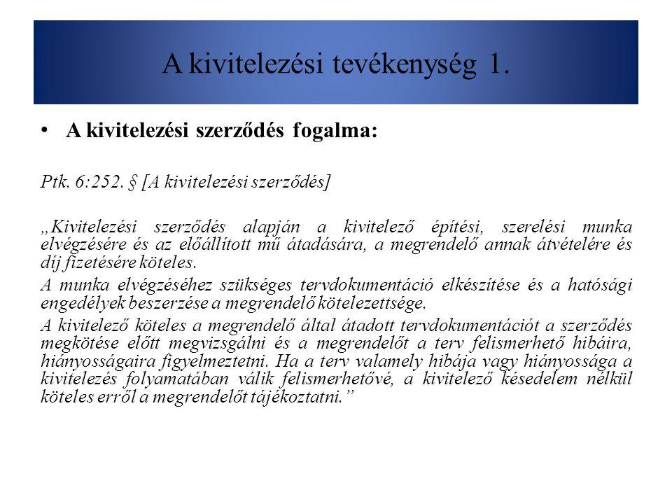 """A kivitelezési tevékenység 1. A kivitelezési szerződés fogalma: Ptk. 6:252. § [A kivitelezési szerződés] """"Kivitelezési szerződés alapján a kivitelező"""