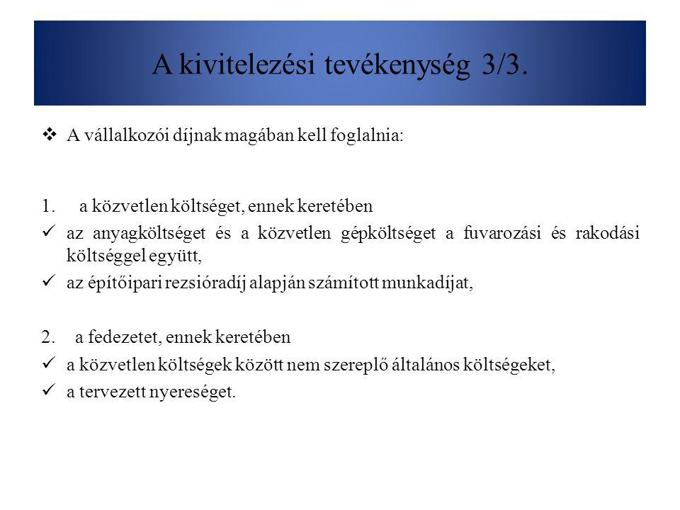 A kivitelezési tevékenység 3/3.  A vállalkozói díjnak magában kell foglalnia: 1.a közvetlen költséget, ennek keretében az anyagköltséget és a közvetl