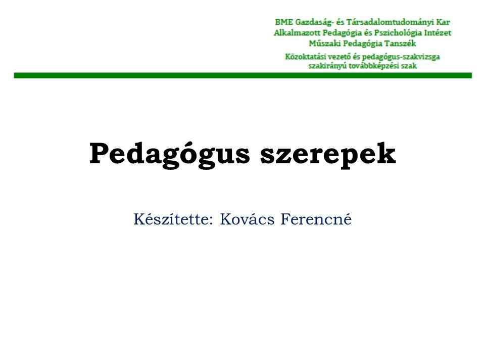 Pedagógus szerepek Készítette: Kovács Ferencné