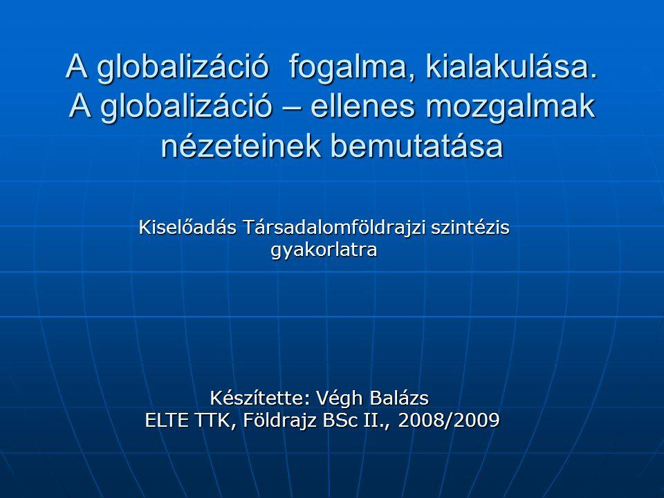 Tematika - a globalizáció rövid története, lényege - a globalizáció rövid története, lényege - kulcsszereplők - kulcsszereplők - globalizáció ellenes mozgalmak nézetei - globalizáció ellenes mozgalmak nézetei - jövőkép - jövőkép