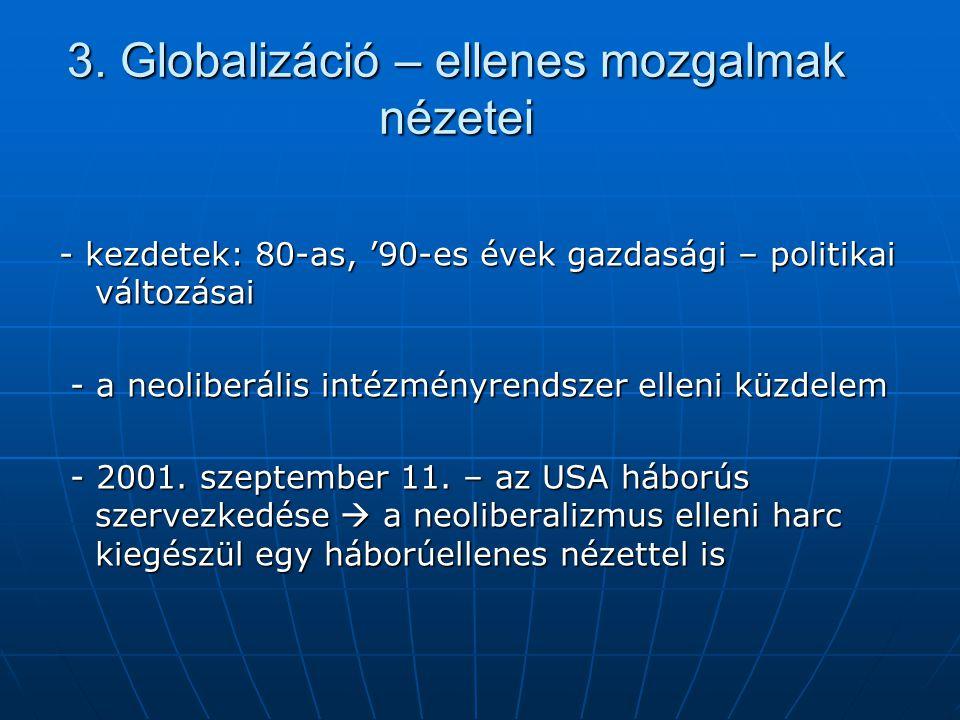 3. Globalizáció – ellenes mozgalmak nézetei - kezdetek: 80-as, '90-es évek gazdasági – politikai változásai - a neoliberális intézményrendszer elleni