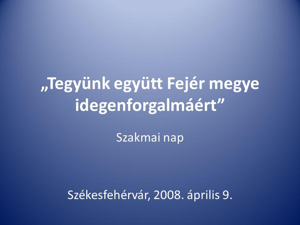 """""""Tegyünk együtt Fejér megye idegenforgalmáért Szakmai nap Székesfehérvár, 2008. április 9."""