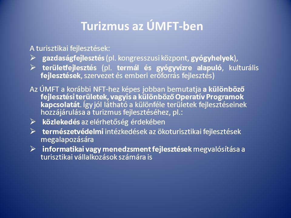 Turizmus az ÚMFT-ben A turisztikai fejlesztések:  gazdaságfejlesztés (pl.