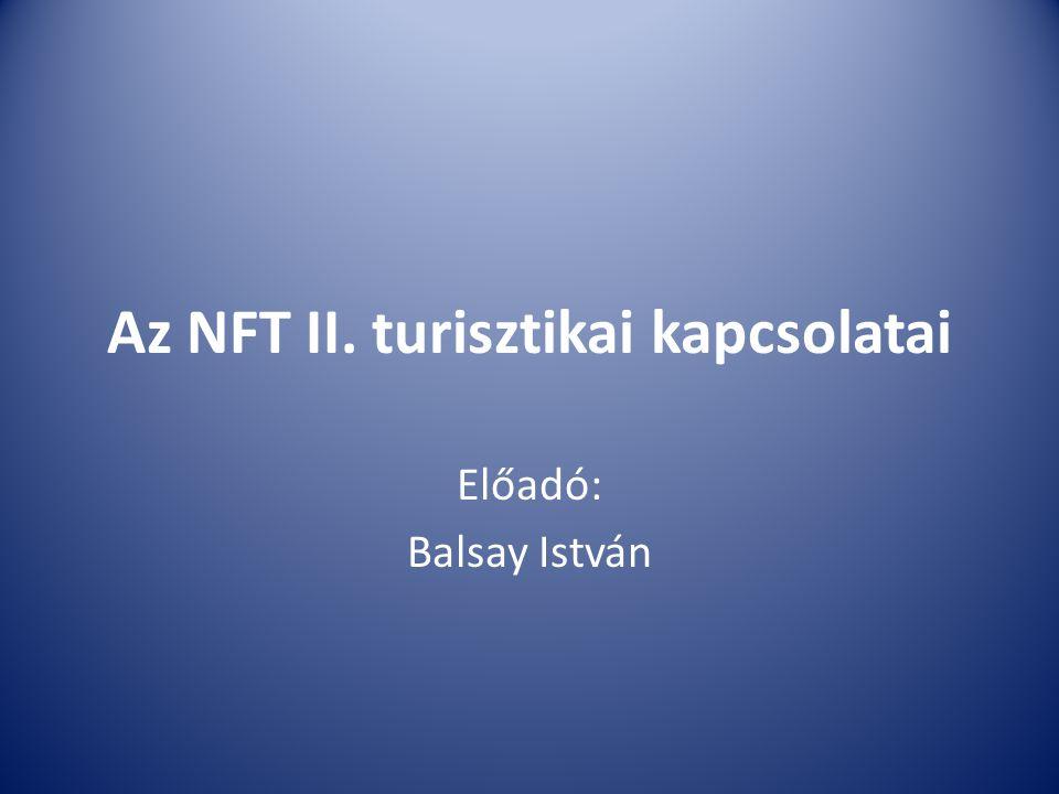 Az NFT II. turisztikai kapcsolatai Előadó: Balsay István