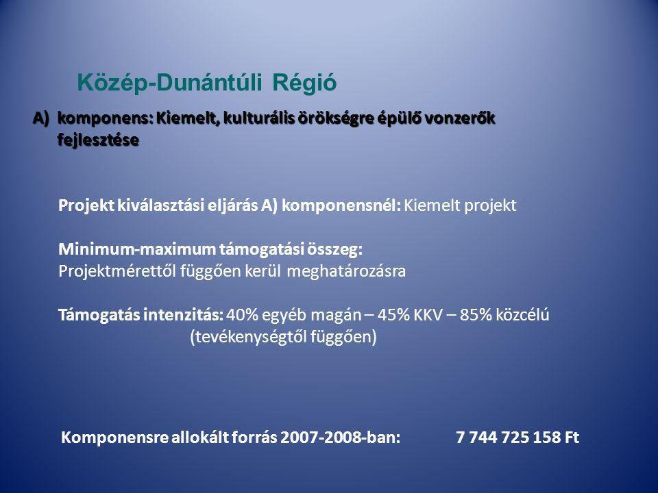 Projekt kiválasztási eljárás A) komponensnél: Kiemelt projekt Minimum-maximum támogatási összeg: Projektmérettől függően kerül meghatározásra Támogatás intenzitás: 40% egyéb magán – 45% KKV – 85% közcélú (tevékenységtől függően) Komponensre allokált forrás 2007-2008-ban: 7 744 725 158 Ft Közép-Dunántúli Régió A)komponens: Kiemelt, kulturális örökségre épülő vonzerők fejlesztése