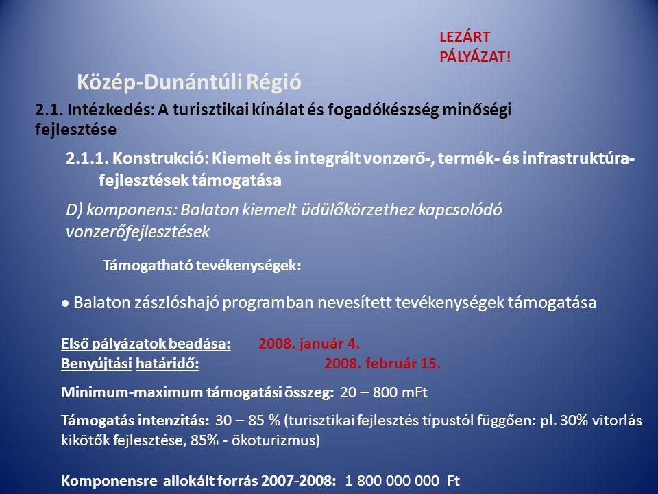 Közép-Dunántúli Régió  Balaton zászlóshajó programban nevesített tevékenységek támogatása Támogatható tevékenységek: D) komponens: Balaton kiemelt üdülőkörzethez kapcsolódó vonzerőfejlesztések 2.1.1.