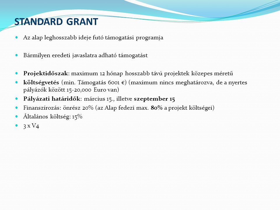 Stratégiai Program: A Visegrádi Stratégiai Program egészítik ki a kis és a Standard Grants Stratégiai támogatás célja hosszabb projekt időtartama (12-36 hónap), a korábbiaknál magasabb pénzügyi támogatást (kb 40.000 € átlagosan projekt), ajánlott a tapasztaltabb támogatottak Szervezetek mind a négy visegrádi ország (V4) országok aktívan be kell vonni az egyes projektek.