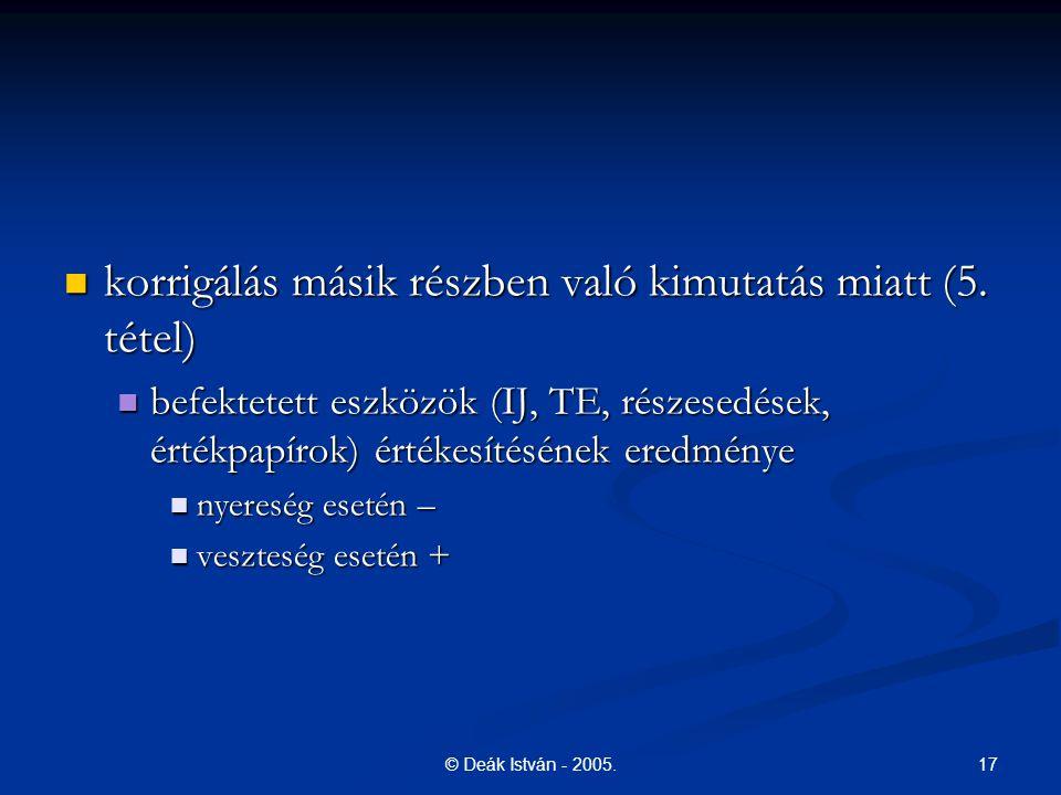 17© Deák István - 2005. korrigálás másik részben való kimutatás miatt (5. tétel) korrigálás másik részben való kimutatás miatt (5. tétel) befektetett