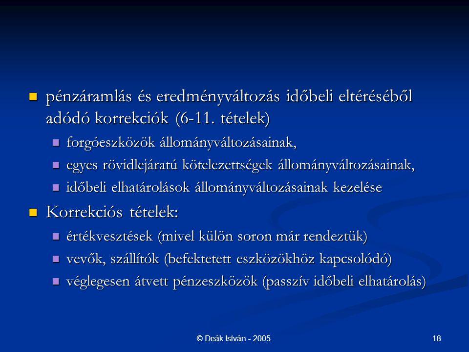 18© Deák István - 2005. pénzáramlás és eredményváltozás időbeli eltéréséből adódó korrekciók (6-11. tételek) pénzáramlás és eredményváltozás időbeli e