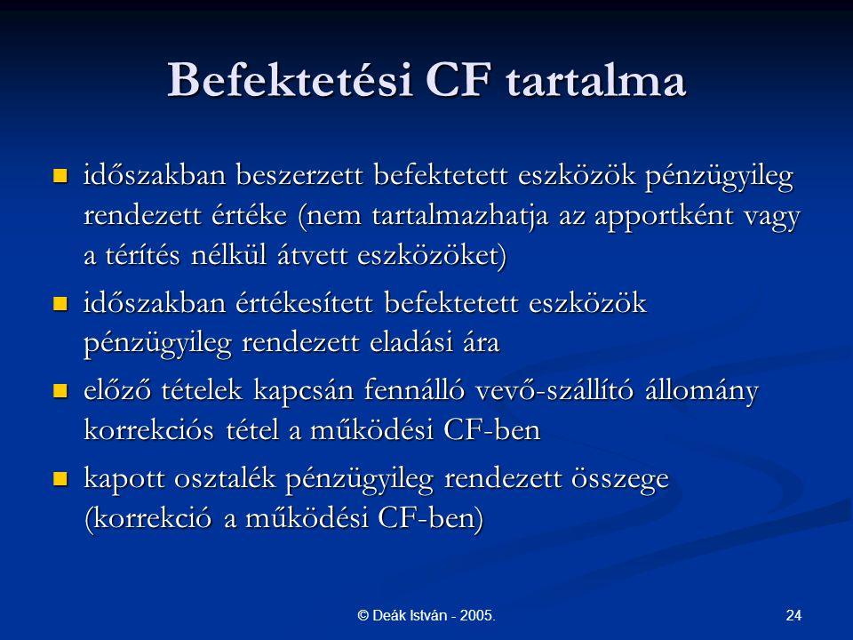 24© Deák István - 2005. Befektetési CF tartalma időszakban beszerzett befektetett eszközök pénzügyileg rendezett értéke (nem tartalmazhatja az apportk