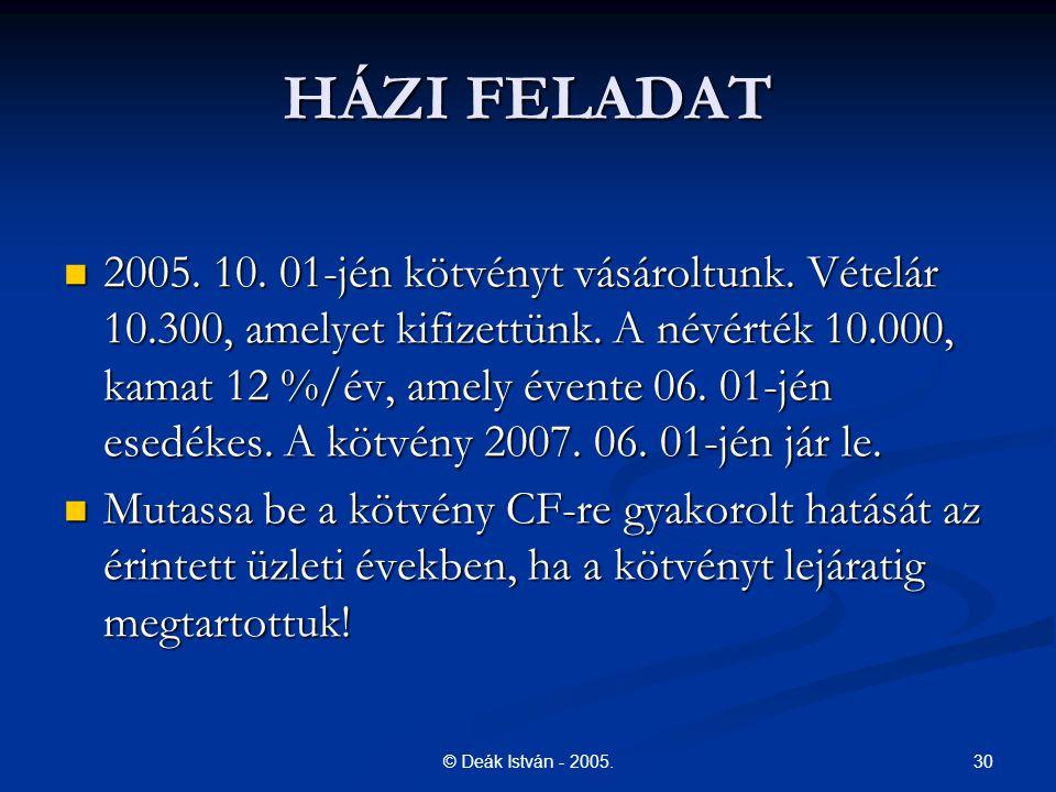 30© Deák István - 2005.HÁZI FELADAT 2005. 10. 01-jén kötvényt vásároltunk.